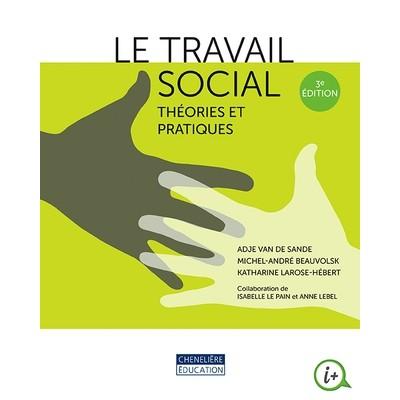 Le travail social, théories et pratiques 3e édition